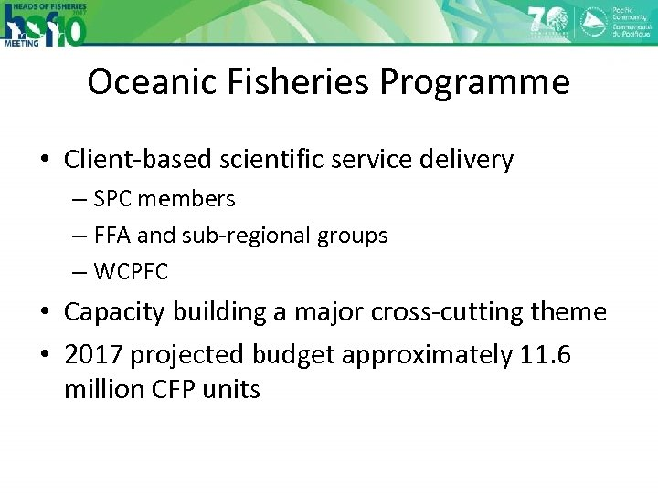 Oceanic Fisheries Programme • Client-based scientific service delivery – SPC members – FFA and
