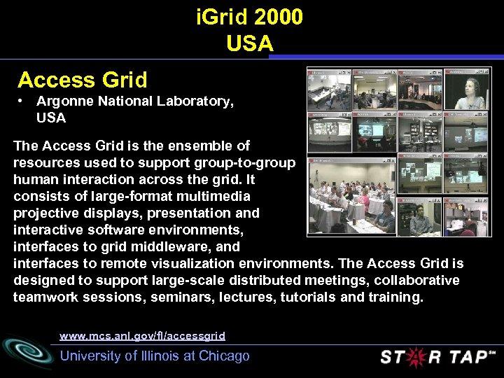 i. Grid 2000 USA Access Grid • Argonne National Laboratory, USA The Access Grid