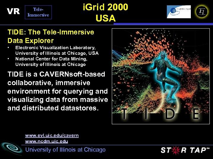 VR Tele. Immersive i. Grid 2000 USA TIDE: The Tele-Immersive Data Explorer • •