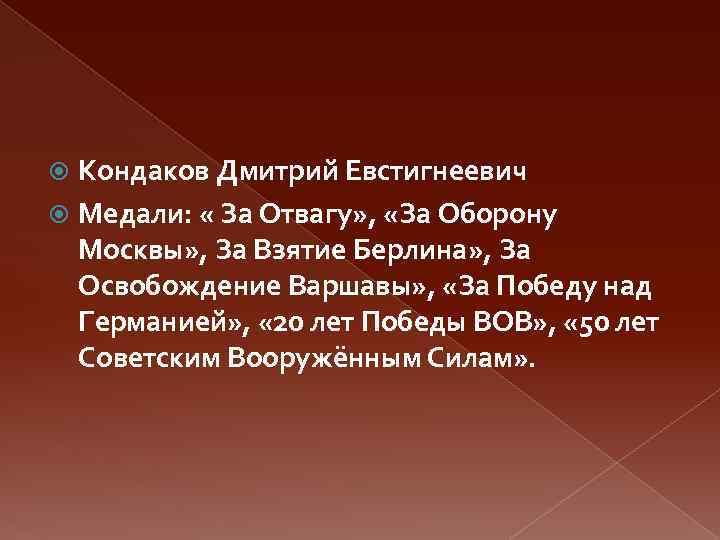 Кондаков Дмитрий Евстигнеевич Медали: « За Отвагу» , «За Оборону Москвы» , За Взятие