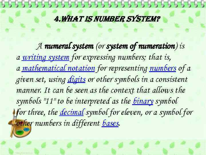 4. What is number system? A numeral system (or system of numeration) is a