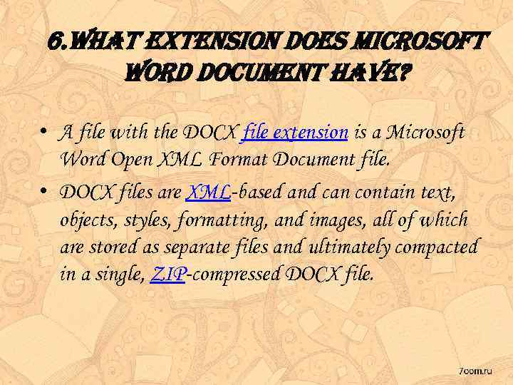 6. What extension does microsoft Word document have? • A file with the DOCX