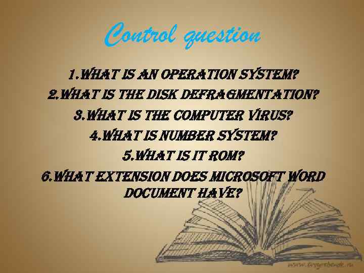 Control question 1. What is an operation system? 2. What is the disk defragmentation?