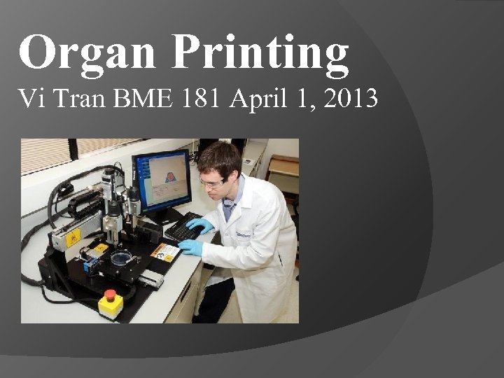 Organ Printing Vi Tran BME 181 April 1, 2013