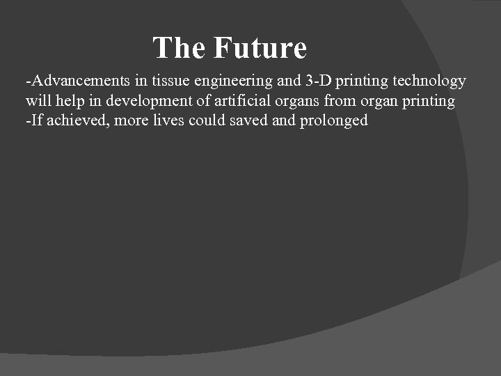 The Future -Advancements in tissue engineering and 3 -D printing technology will help in
