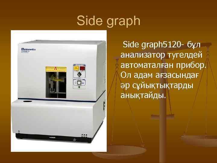 Side graph 5120 - бұл анализатор тугелдей автоматалған прибор. Ол адам ағзасындағ әр сұйықтықтарды