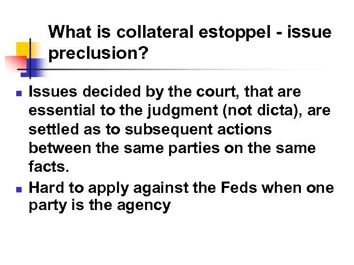 What is collateral estoppel - issue preclusion? n n Issues decided by the court,