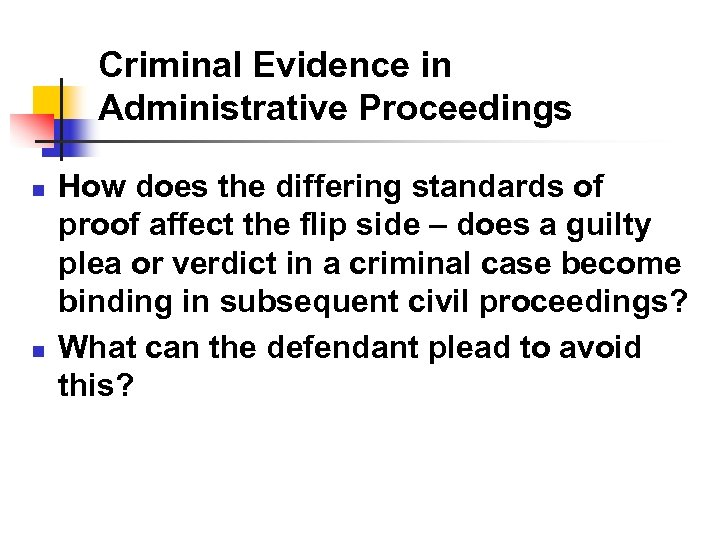 Criminal Evidence in Administrative Proceedings n n How does the differing standards of proof