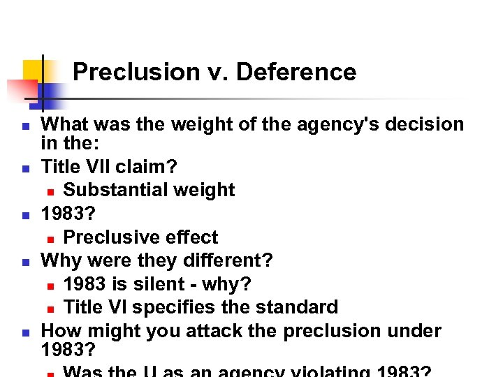 Preclusion v. Deference n n n What was the weight of the agency's decision