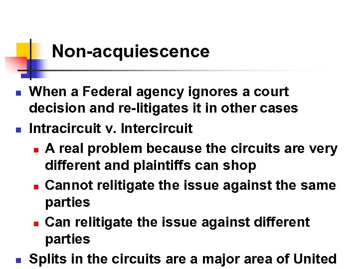 Non-acquiescence n n n When a Federal agency ignores a court decision and re-litigates