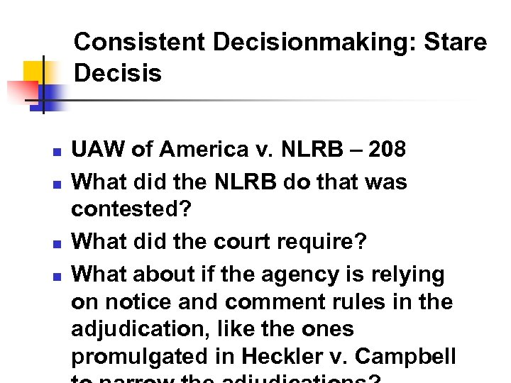 Consistent Decisionmaking: Stare Decisis n n UAW of America v. NLRB – 208 What