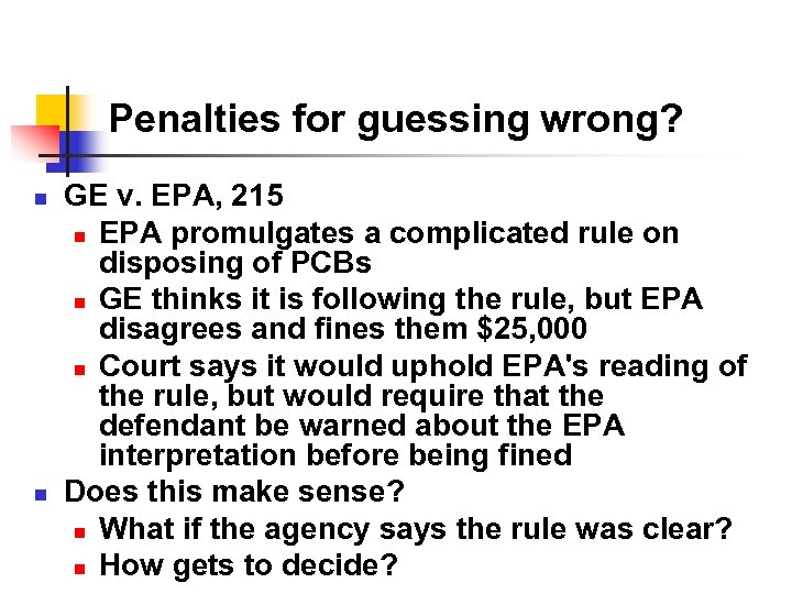 Penalties for guessing wrong? n n GE v. EPA, 215 n EPA promulgates a