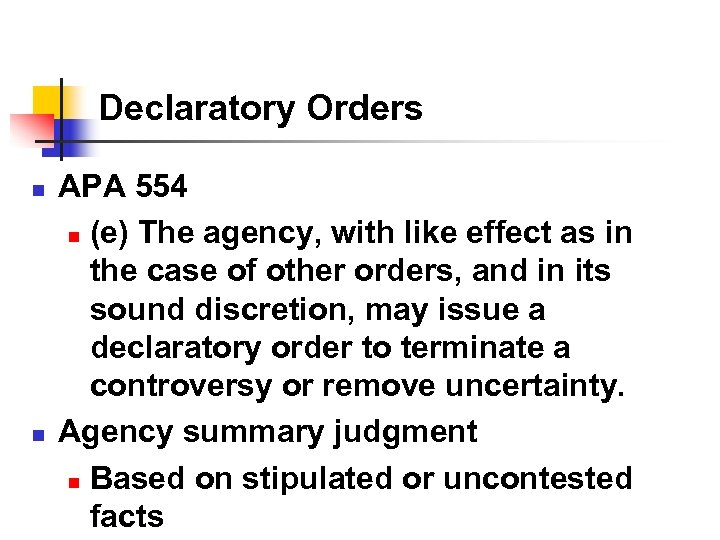 Declaratory Orders n n APA 554 n (e) The agency, with like effect as