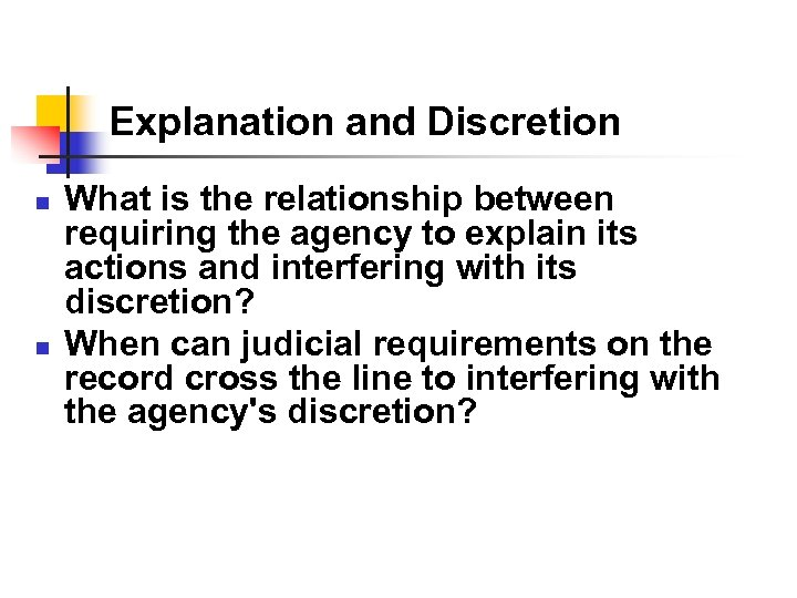 Explanation and Discretion n n What is the relationship between requiring the agency to