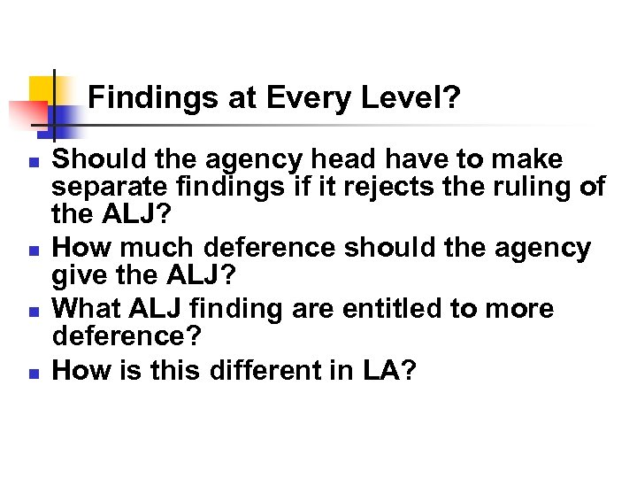 Findings at Every Level? n n Should the agency head have to make separate