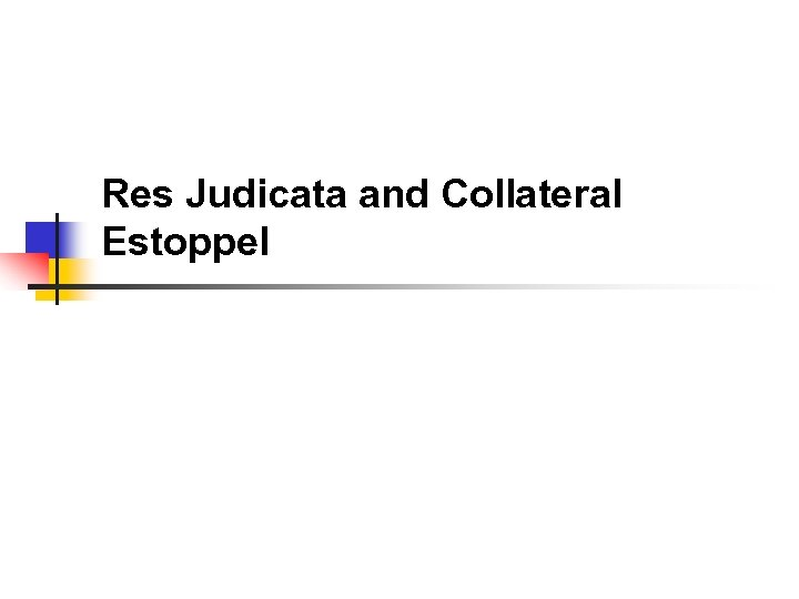 Res Judicata and Collateral Estoppel