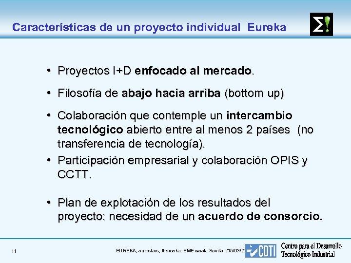Características de un proyecto individual Eureka • Proyectos I+D enfocado al mercado. • Filosofía