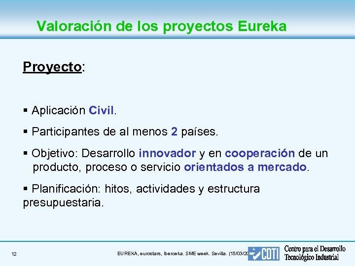 Valoración de los proyectos Eureka Proyecto: § Aplicación Civil. § Participantes de al menos