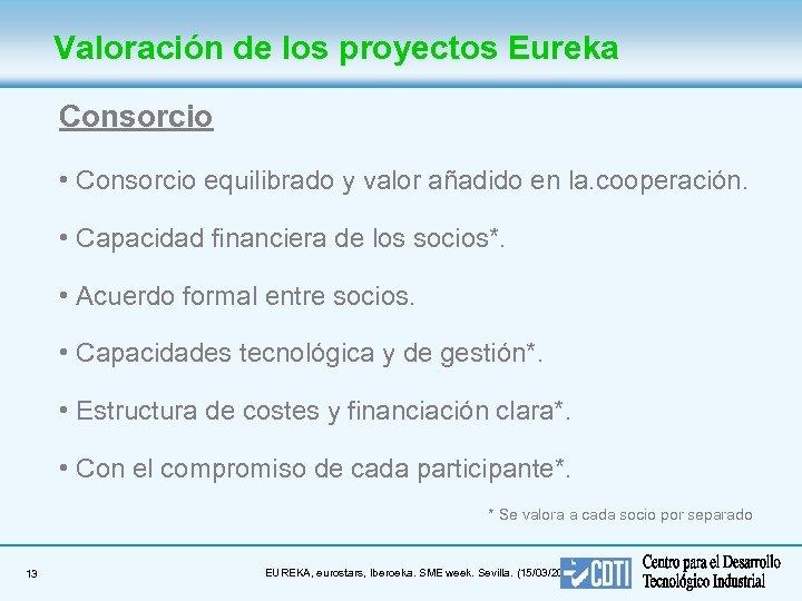 Valoración de los proyectos Eureka Consorcio • Consorcio equilibrado y valor añadido en la.