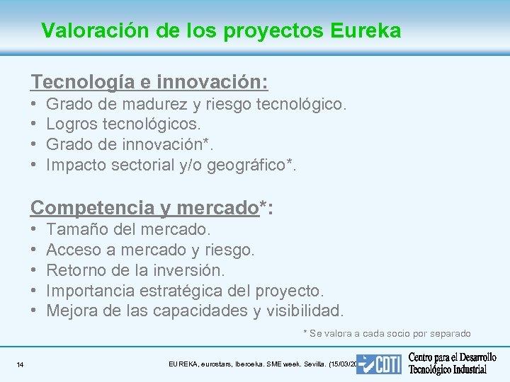 Valoración de los proyectos Eureka Tecnología e innovación: • • Grado de madurez y
