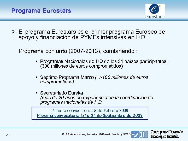 Programa Eurostars Ø El programa Eurostars es el primer programa Europeo de apoyo y