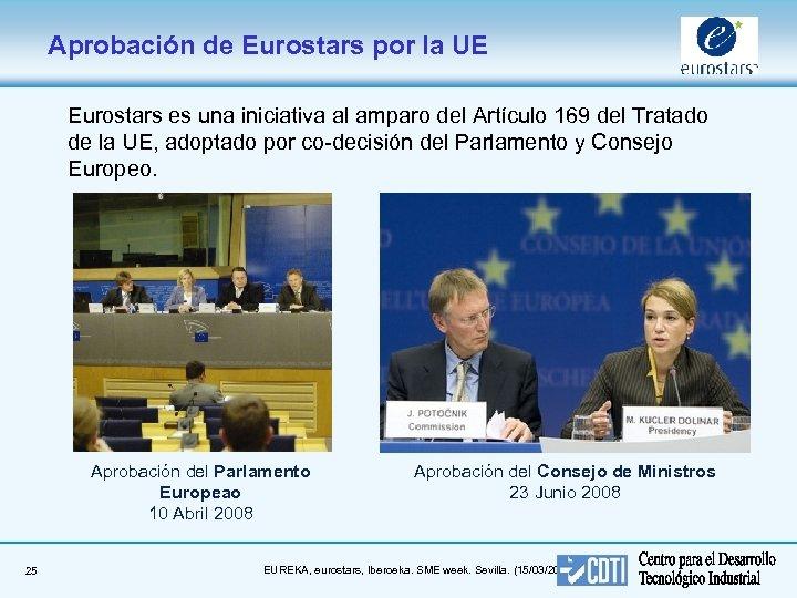 Aprobación de Eurostars por la UE Eurostars es una iniciativa al amparo del Artículo