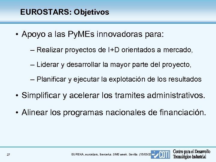 EUROSTARS: Objetivos • Apoyo a las Py. MEs innovadoras para: – Realizar proyectos de