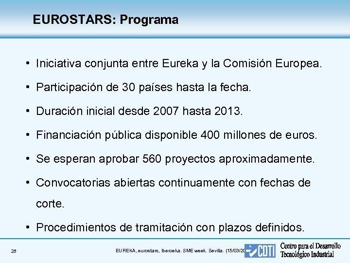 EUROSTARS: Programa • Iniciativa conjunta entre Eureka y la Comisión Europea. • Participación de