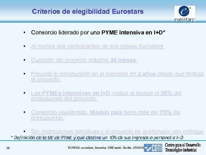 Criterios de elegibilidad Eurostars • Consorcio liderado por una PYME intensiva en I+D* •