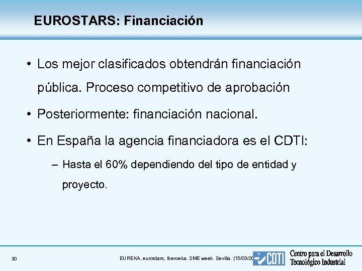 EUROSTARS: Financiación • Los mejor clasificados obtendrán financiación pública. Proceso competitivo de aprobación •