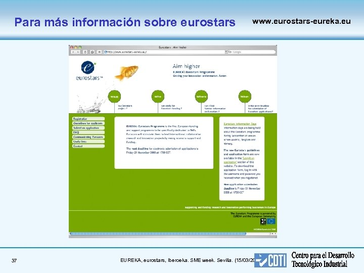 Para más información sobre eurostars 37 www. eurostars-eureka. eu EUREKA, eurostars, Iberoeka. SME week.