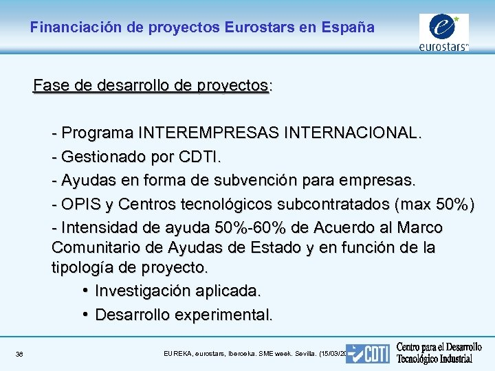 Financiación de proyectos Eurostars en España Fase de desarrollo de proyectos: - Programa INTEREMPRESAS