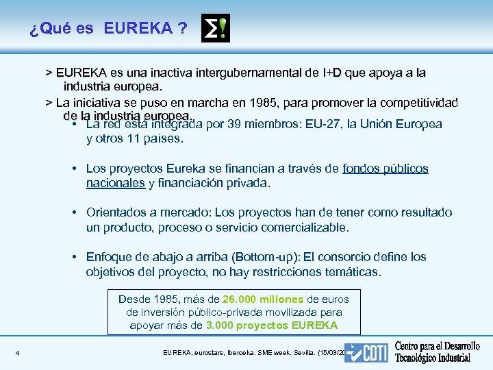 ¿Qué es EUREKA ? > EUREKA es una inactiva intergubernamental de I+D que apoya
