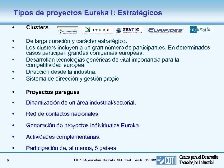 Tipos de proyectos Eureka I: Estratégicos • Clusters. • • De larga duración y