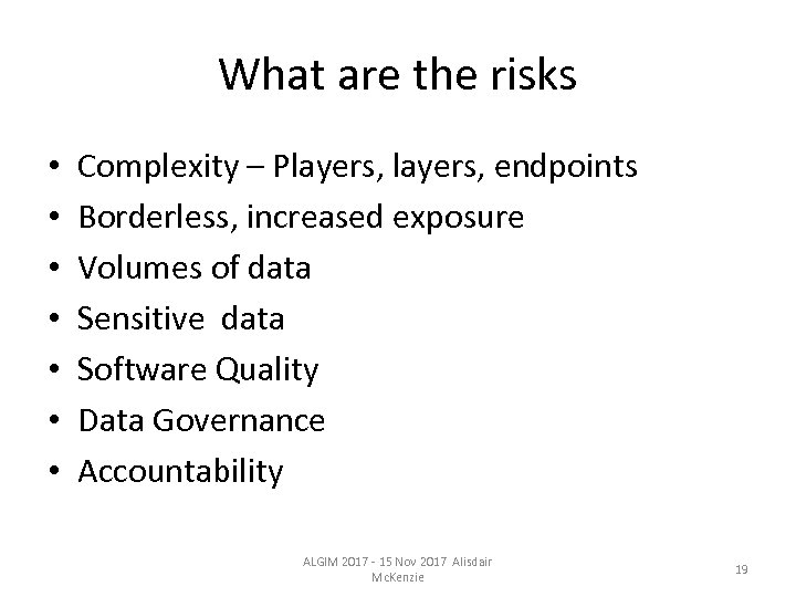 What are the risks • • Complexity – Players, endpoints Borderless, increased exposure Volumes