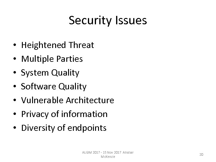 Security Issues • • Heightened Threat Multiple Parties System Quality Software Quality Vulnerable Architecture