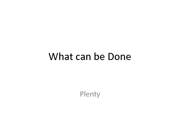 What can be Done Plenty