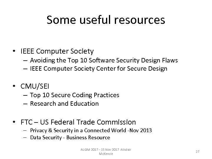 Some useful resources • IEEE Computer Society – Avoiding the Top 10 Software Security