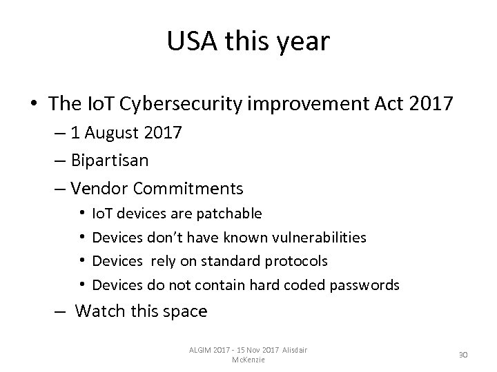 USA this year • The Io. T Cybersecurity improvement Act 2017 – 1 August