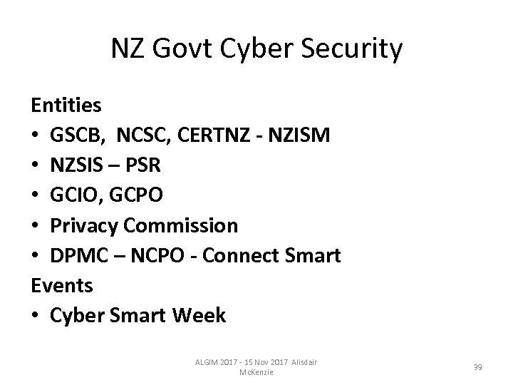 NZ Govt Cyber Security Entities • GSCB, NCSC, CERTNZ - NZISM • NZSIS –