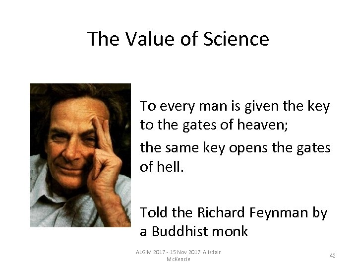 The Value of Science To every man is given the key to the gates