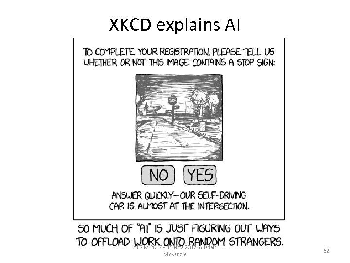 XKCD explains AI ALGIM 2017 - 15 Nov 2017 Alisdair Mc. Kenzie 62