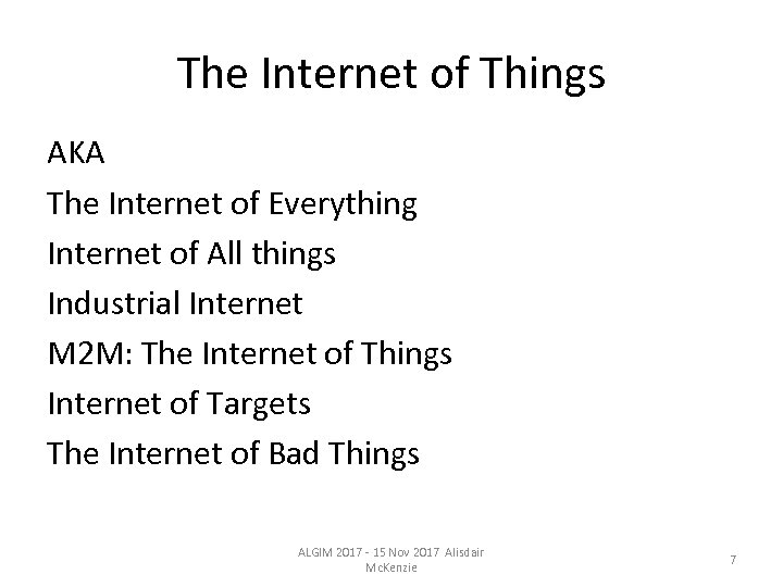 The Internet of Things AKA The Internet of Everything Internet of All things Industrial