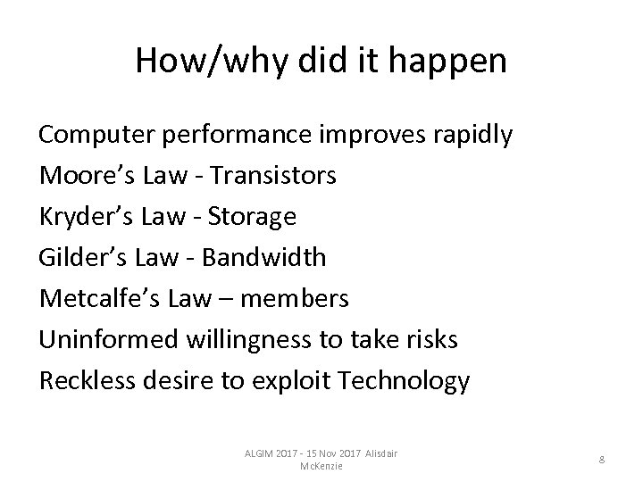 How/why did it happen Computer performance improves rapidly Moore's Law - Transistors Kryder's Law
