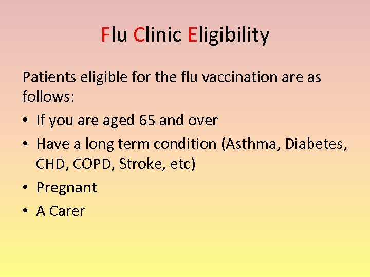 Flu Clinic Eligibility Patients eligible for the flu vaccination are as follows: • If