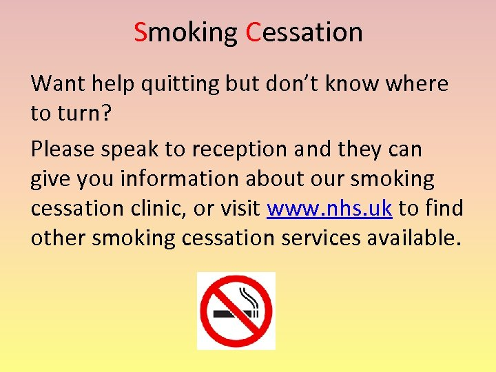 Smoking Cessation Want help quitting but don't know where to turn? Please speak to