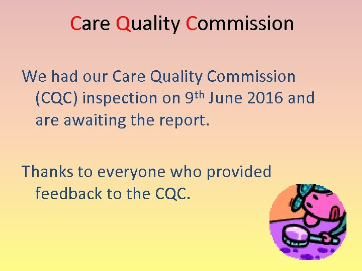Care Quality Commission We had our Care Quality Commission (CQC) inspection on 9 th