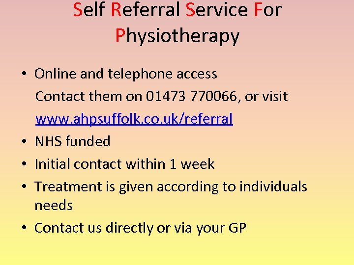 Self Referral Service For Physiotherapy • Online and telephone access Contact them on 01473