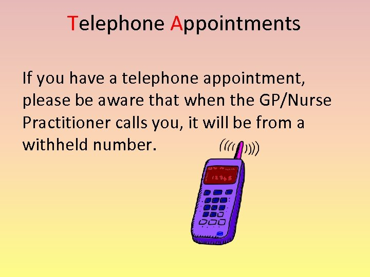 Telephone Appointments If you have a telephone appointment, please be aware that when the