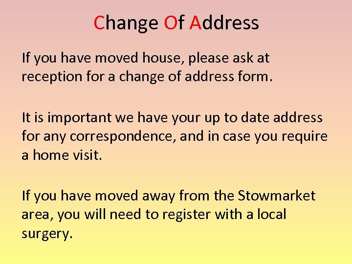 Change Of Address If you have moved house, please ask at reception for a